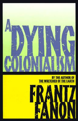 Dying Colonialism By Fanon