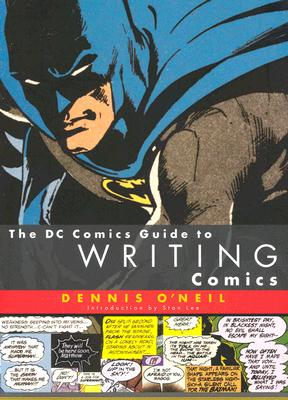 The Dc Comics Guide to Writing Comics By O'Neil, Dennis